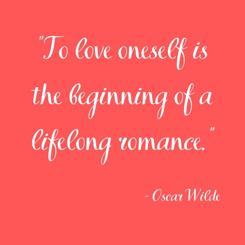 _To love oneself is the start of a lifelong romance._