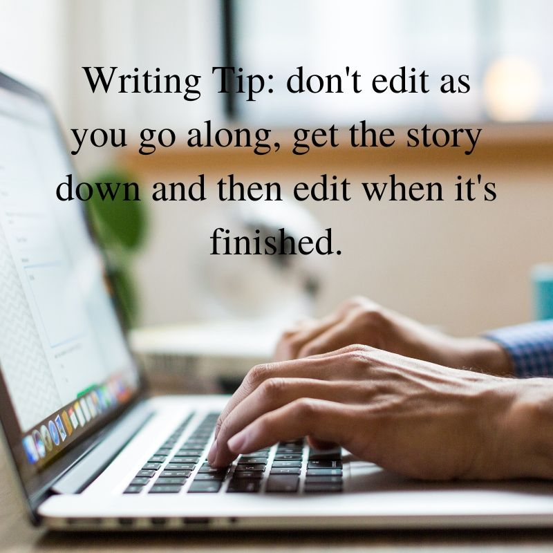 Writing Tip_ don't edit as you go along, get the story down and then edit when it's finished.
