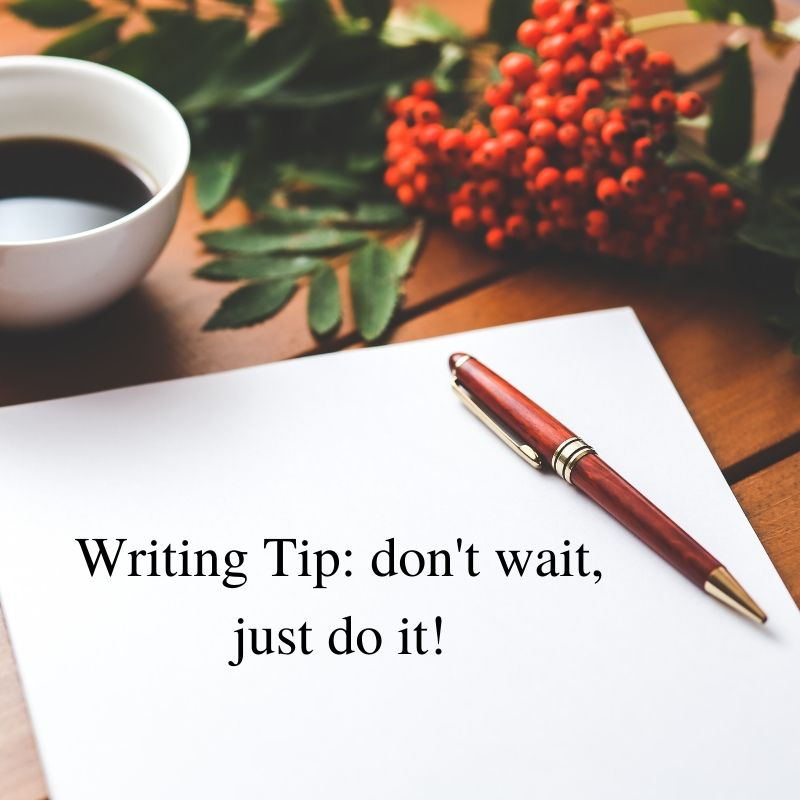Writing Tip_ don't wait, just do it!