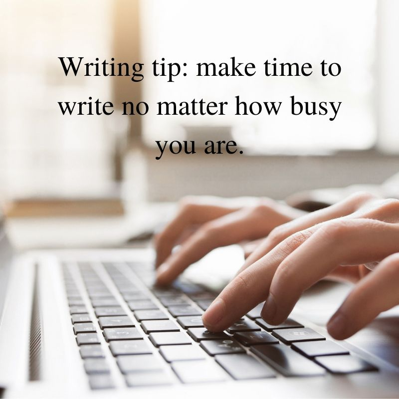 Writing tip_ make time to write no matter how busy you are.