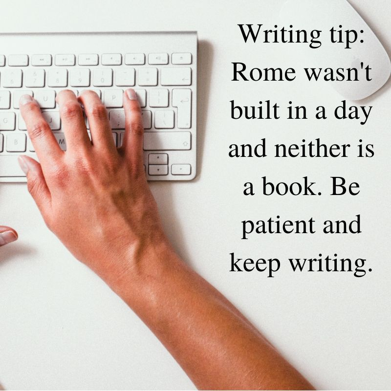 Writing tip_ Rome wasn't built in a day and neither is a book. Be patient and keep writing.